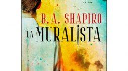 "Lecturas de Verano: ""La Muralista"", novela de intriga de B.A. Shapiro sobre lo que significa ser artista visual"
